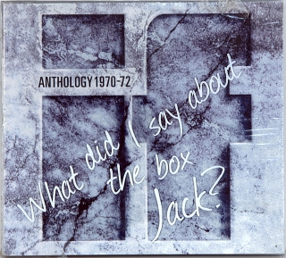 ANTHOLOGY 1970-72 (WHAT DID I SAY ABOUT THE BOX JACK?)