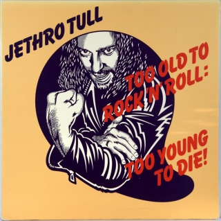 TOO OLD TO ROCK N' ROLL: TOO YOUNG TO DIE